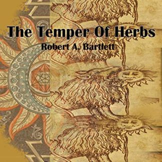 The Temper of Herbs: Robert A. Bartlett (Real Alchemy) Kindle Edition